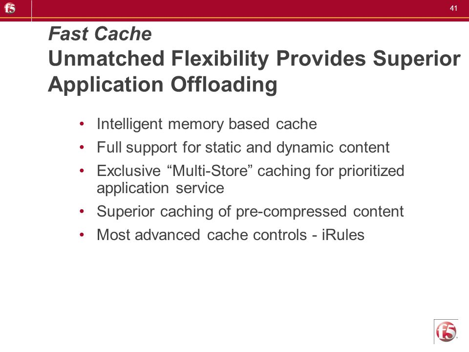 41 Fast Cache Unmatched Flexibility Provides Superior Application Offloading Intelligent memory based cache Full support for static and dynamic conten