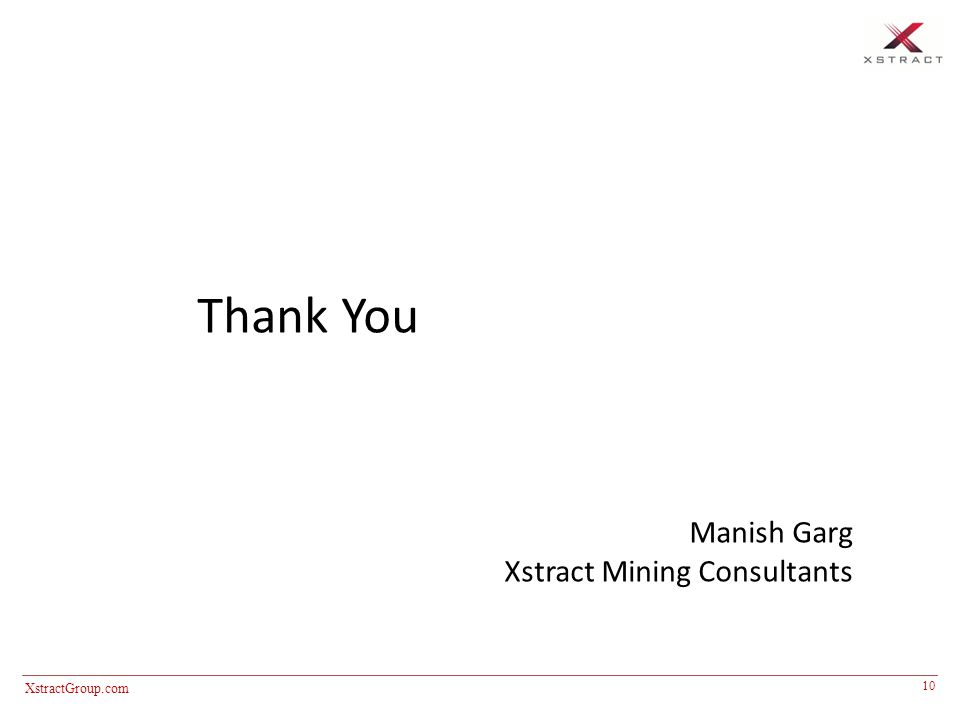 10 XstractGroup.com Thank You Manish Garg Xstract Mining Consultants