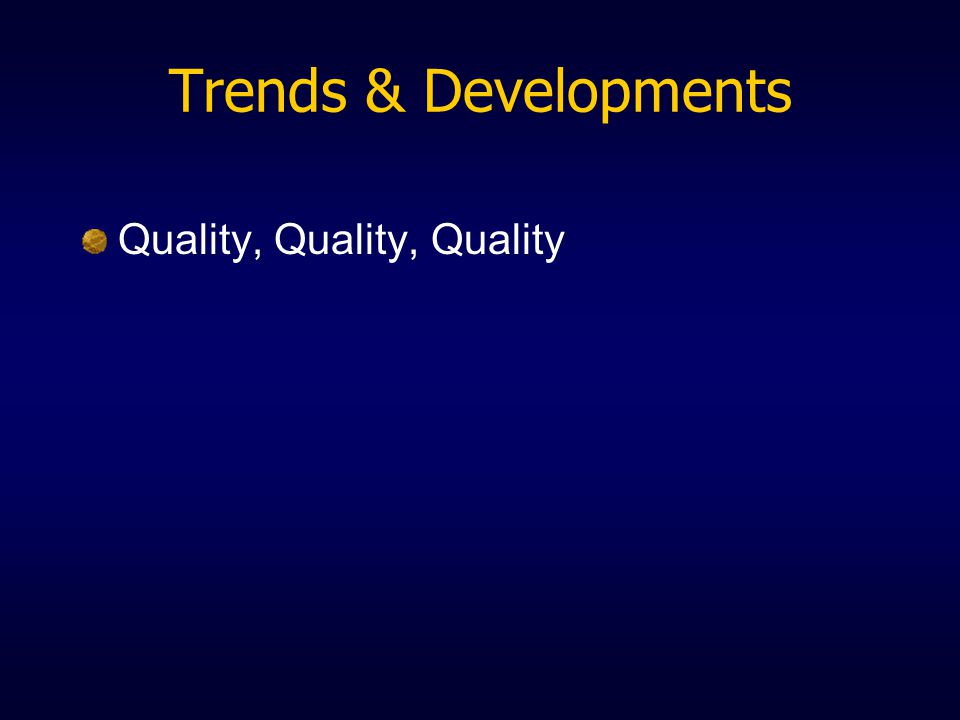 Trends & Developments Quality, Quality, Quality