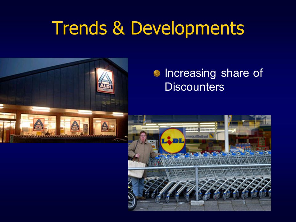 Trends & Developments Increasing share of Discounters