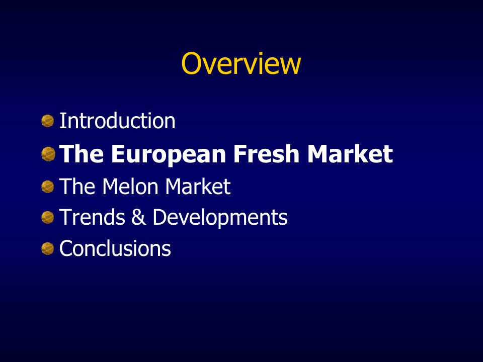 Overview Introduction The European Fresh Market The Melon Market Trends & Developments Conclusions