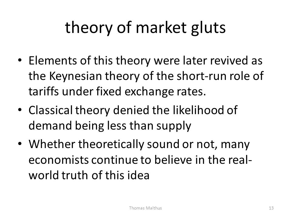 theory of market gluts Elements of this theory were later revived as the Keynesian theory of the short-run role of tariffs under fixed exchange rates.