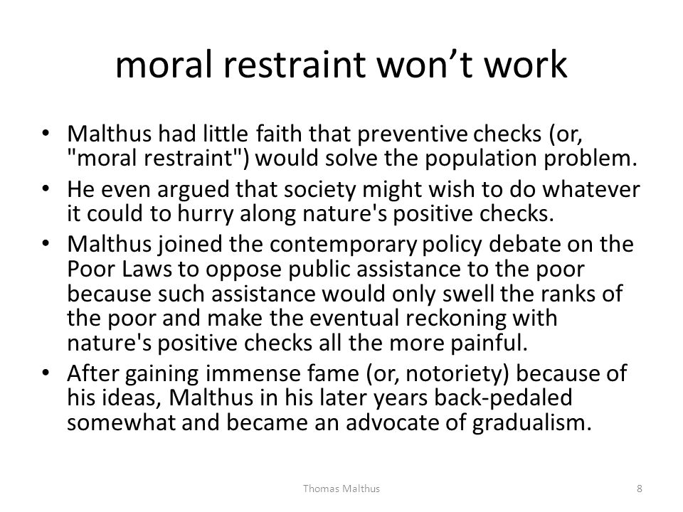 moral restraint wont work Malthus had little faith that preventive checks (or,