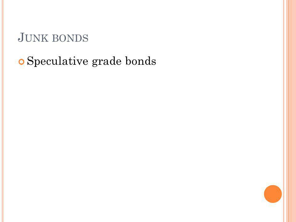 J UNK BONDS Speculative grade bonds