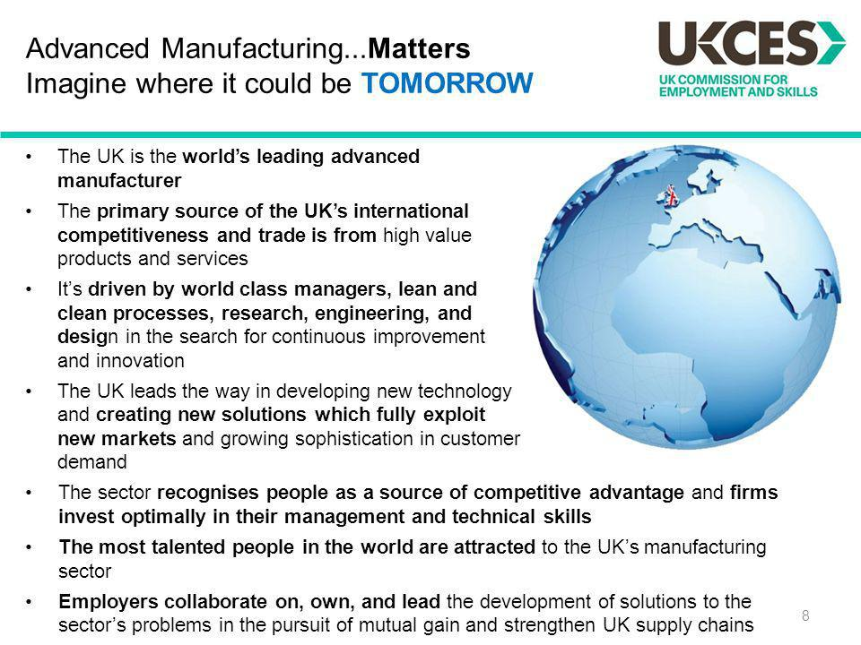 Advanced Manufacturing...Matters Imagine where it could be TOMORROW The UK is the worlds leading advanced manufacturer The primary source of the UKs i