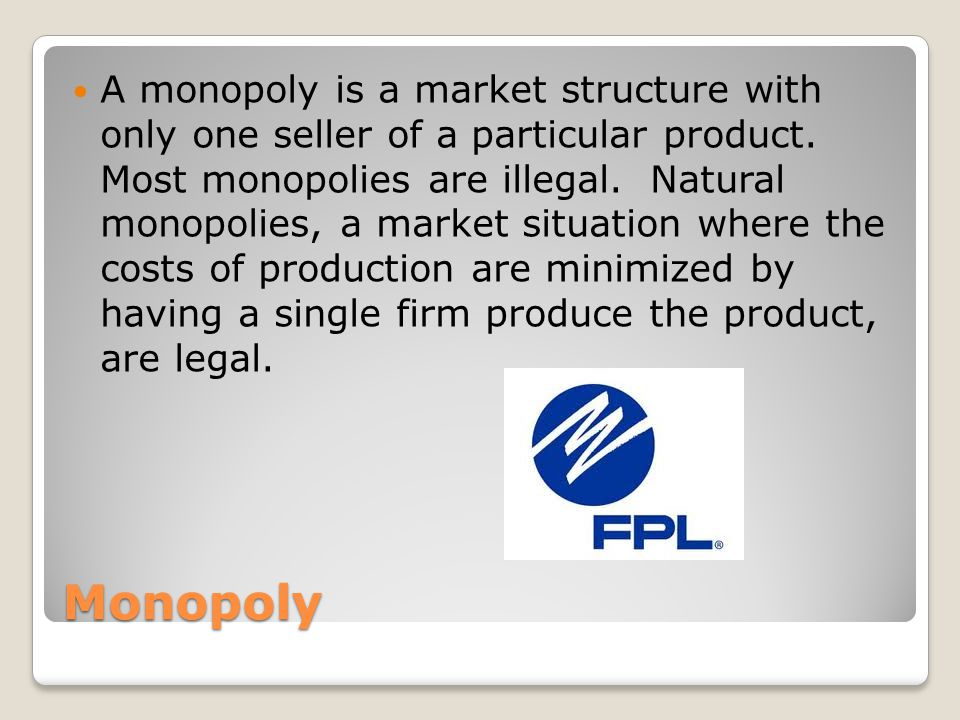 Monopoly A monopoly is a market structure with only one seller of a particular product.