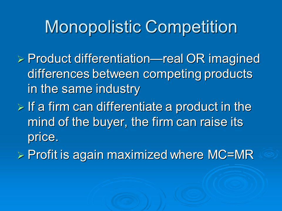 Monopolistic Competition Product differentiationreal OR imagined differences between competing products in the same industry Product differentiationre