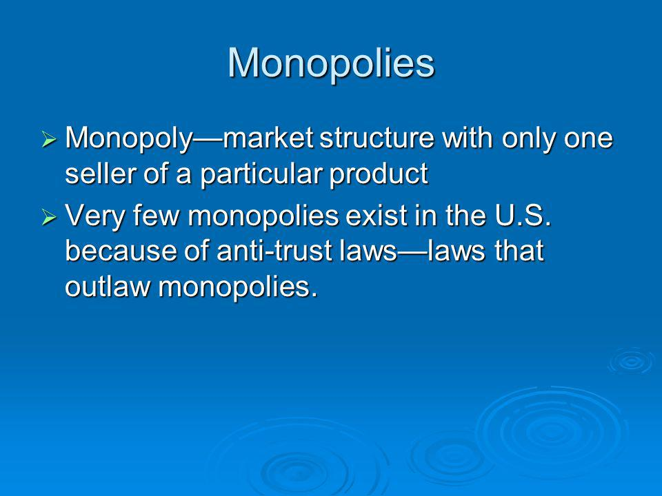 Monopolies Monopolymarket structure with only one seller of a particular product Monopolymarket structure with only one seller of a particular product