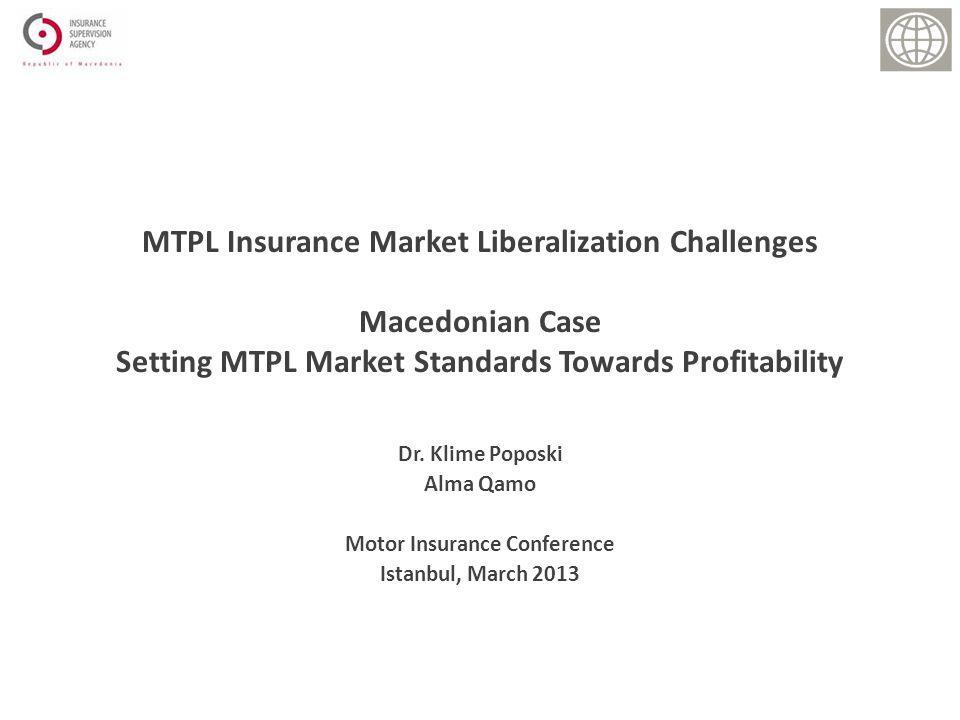 Dr. Klime Poposki Alma Qamo Motor Insurance Conference Istanbul, March 2013 MTPL Insurance Market Liberalization Challenges Macedonian Case Setting MT