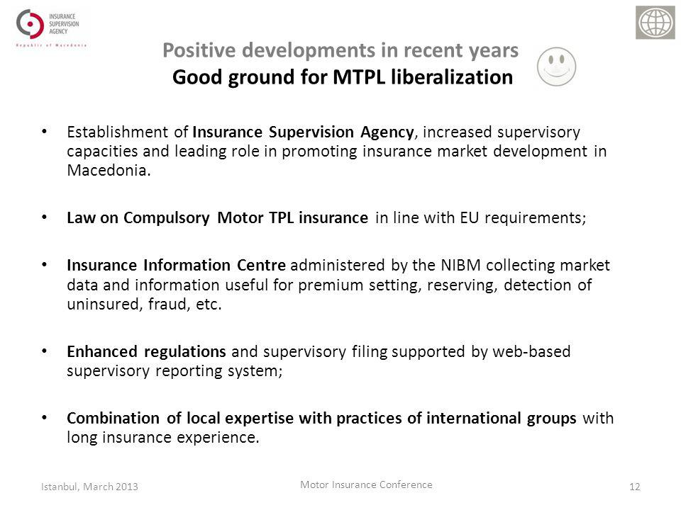 Positive developments in recent years Good ground for MTPL liberalization Establishment of Insurance Supervision Agency, increased supervisory capacities and leading role in promoting insurance market development in Macedonia.