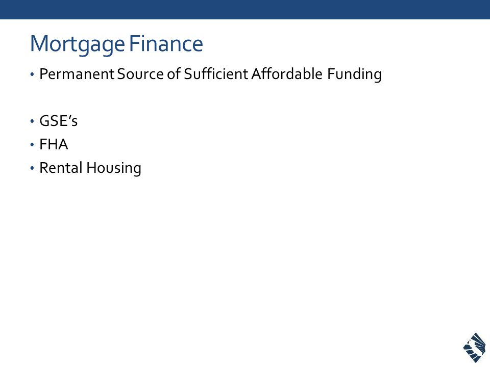 Mortgage Finance Permanent Source of Sufficient Affordable Funding GSEs FHA Rental Housing