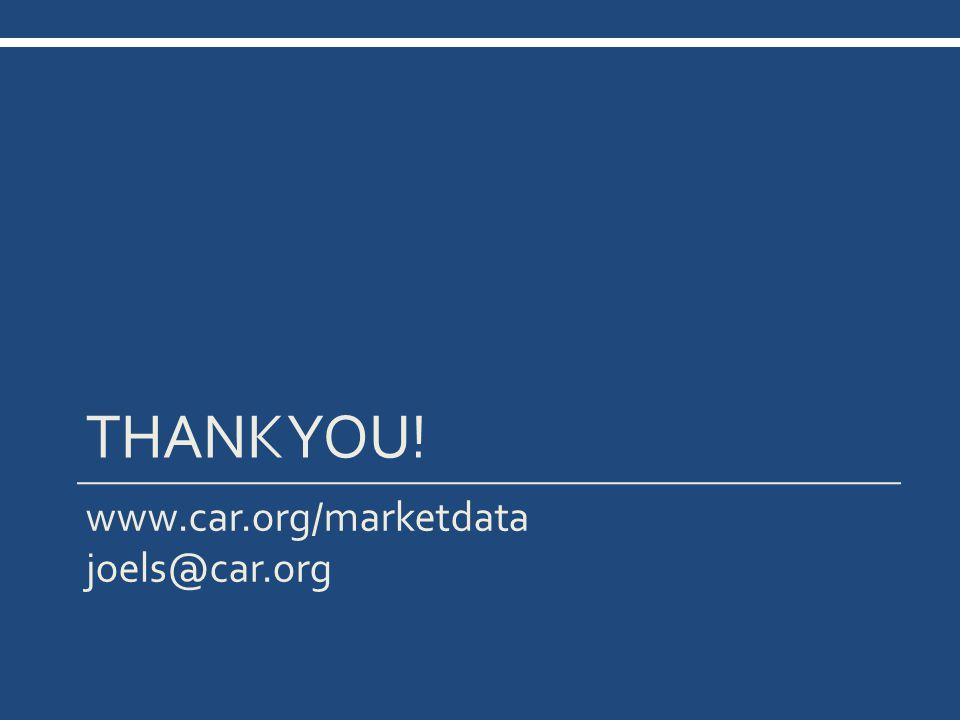 THANK YOU! www.car.org/marketdata joels@car.org