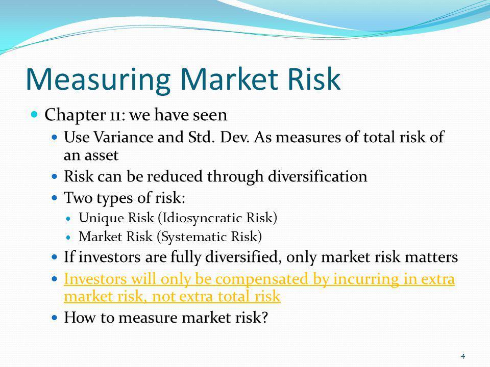 Measuring Market Risk Different stocks have different exposures to market risk How exposed a firm is to market risk.