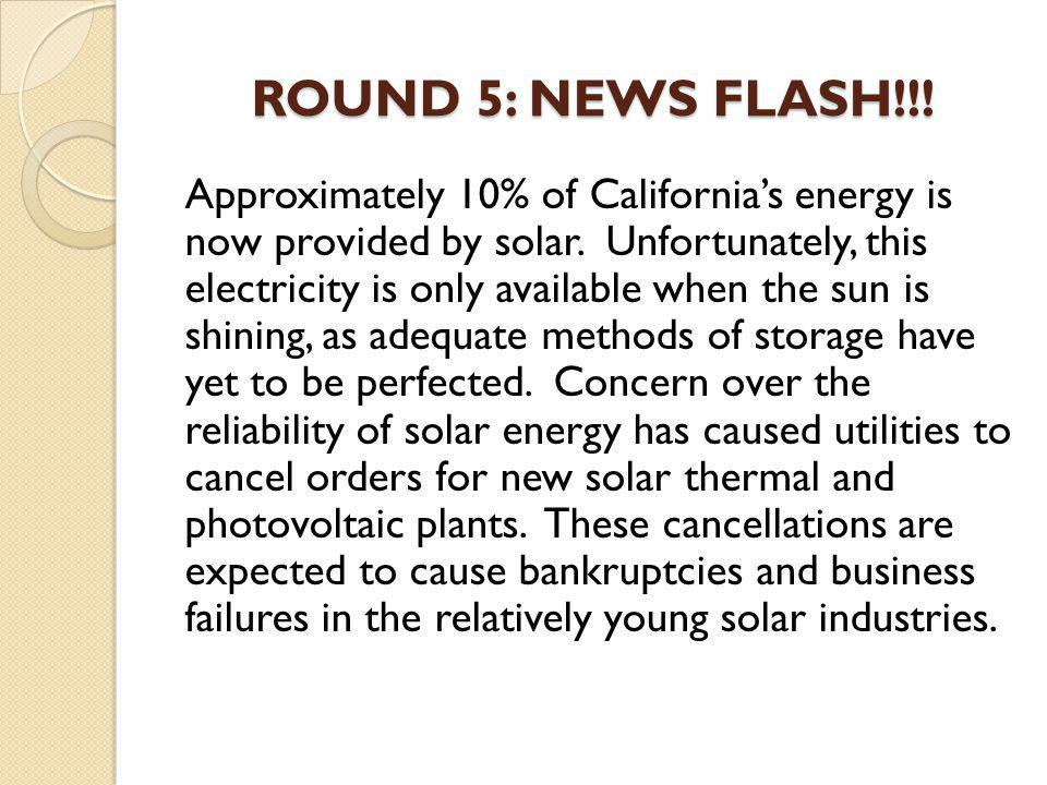 ROUND 5: NEWS FLASH!!. Approximately 10% of Californias energy is now provided by solar.