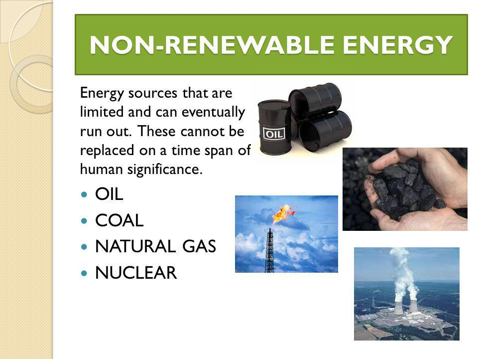 NON-RENEWABLE ENERGY Energy sources that are limited and can eventually run out.