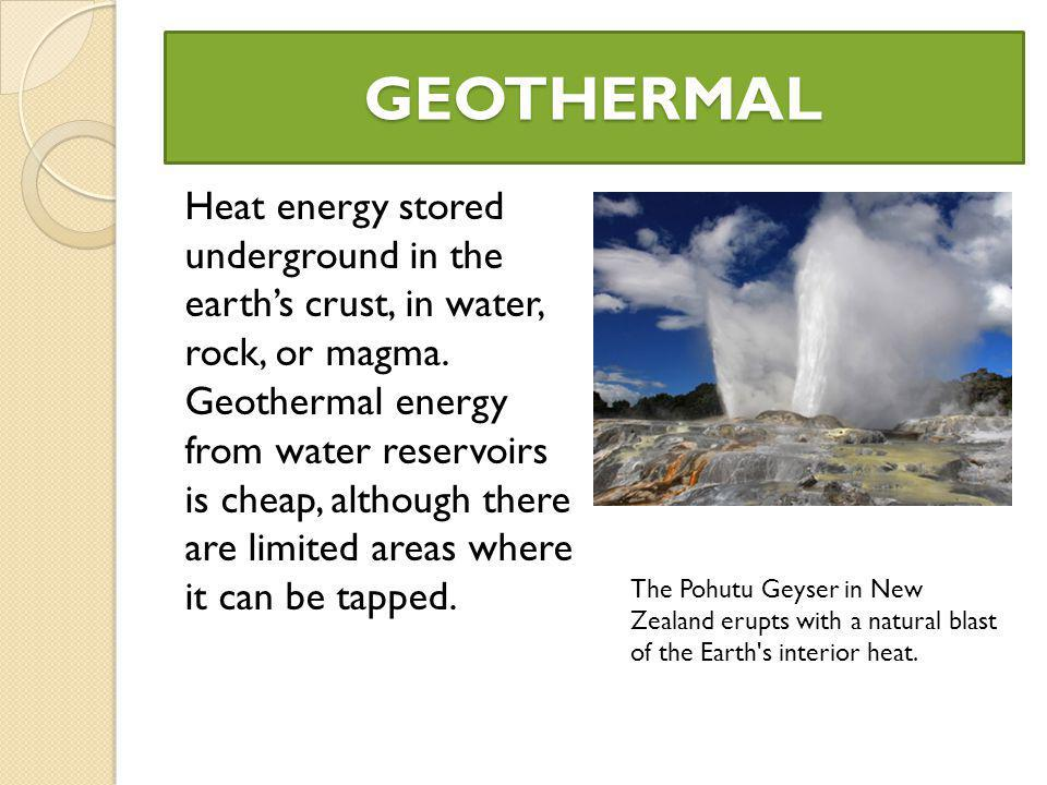 GEOTHERMAL Heat energy stored underground in the earths crust, in water, rock, or magma.