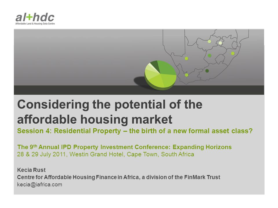 Kecia Rust Centre for Affordable Housing Finance in Africa, a division of the FinMark Trust kecia@iafrica.com Considering the potential of the afforda