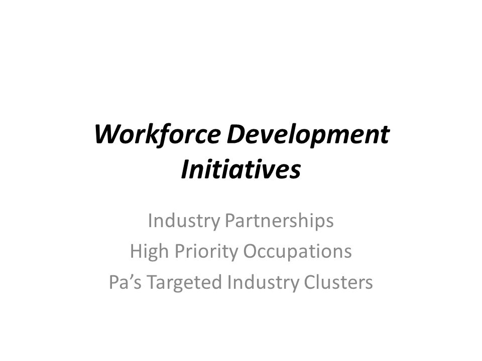 Workforce Development Initiatives Industry Partnerships High Priority Occupations Pas Targeted Industry Clusters