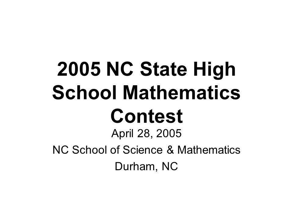 2005 NC State High School Mathematics Contest April 28, 2005 NC School of Science & Mathematics Durham, NC