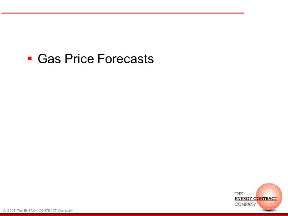 © 2005 The ENERGY CONTRACT Company Gas Price Forecasts