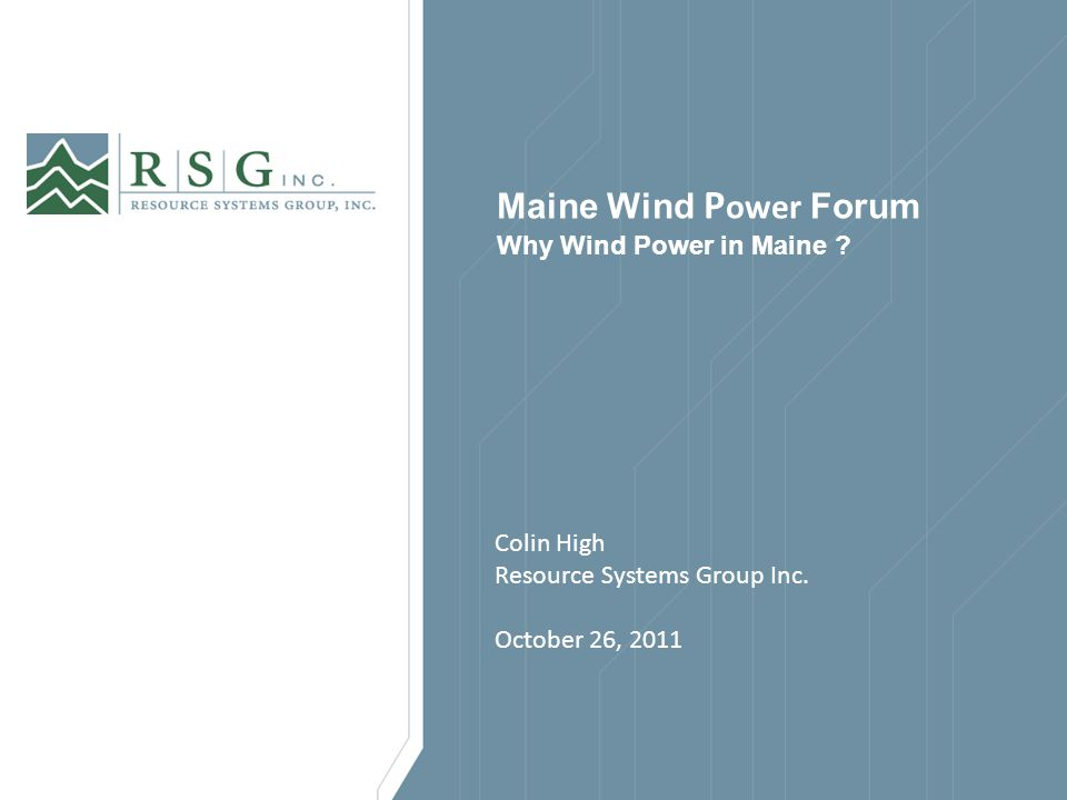 Maine Wind P ower Forum Why Wind Power in Maine . Colin High Resource Systems Group Inc.