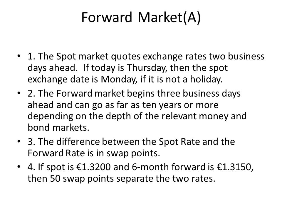 Forward Market(A) 1. The Spot market quotes exchange rates two business days ahead.