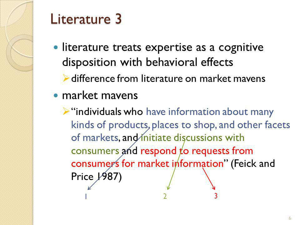 Literature 3 literature treats expertise as a cognitive disposition with behavioral effects difference from literature on market mavens market mavens