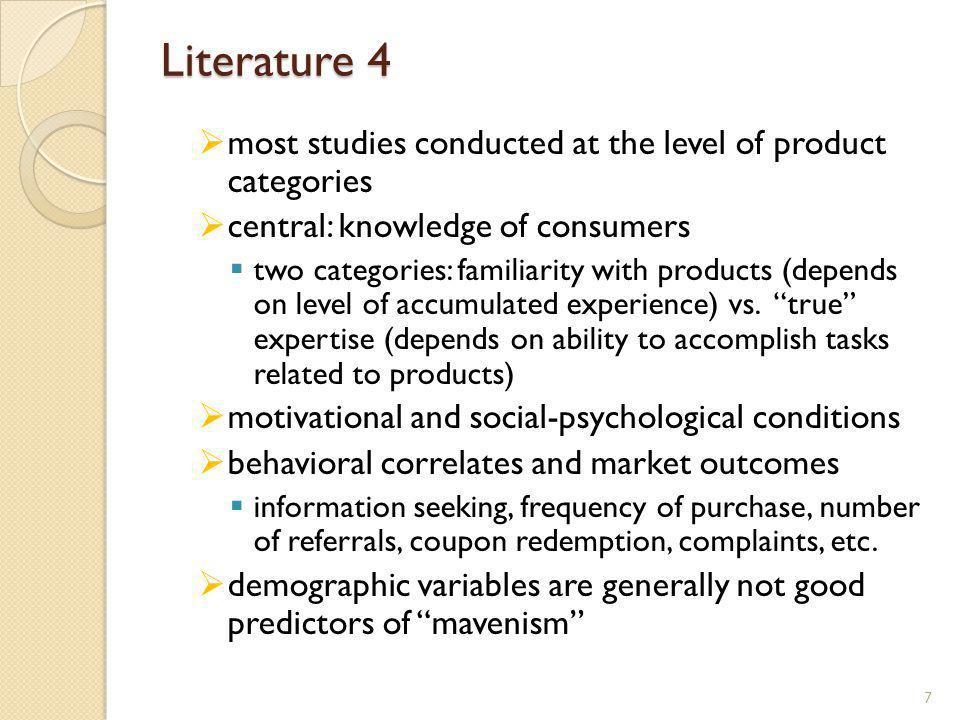Literature 4 most studies conducted at the level of product categories central: knowledge of consumers two categories: familiarity with products (depe