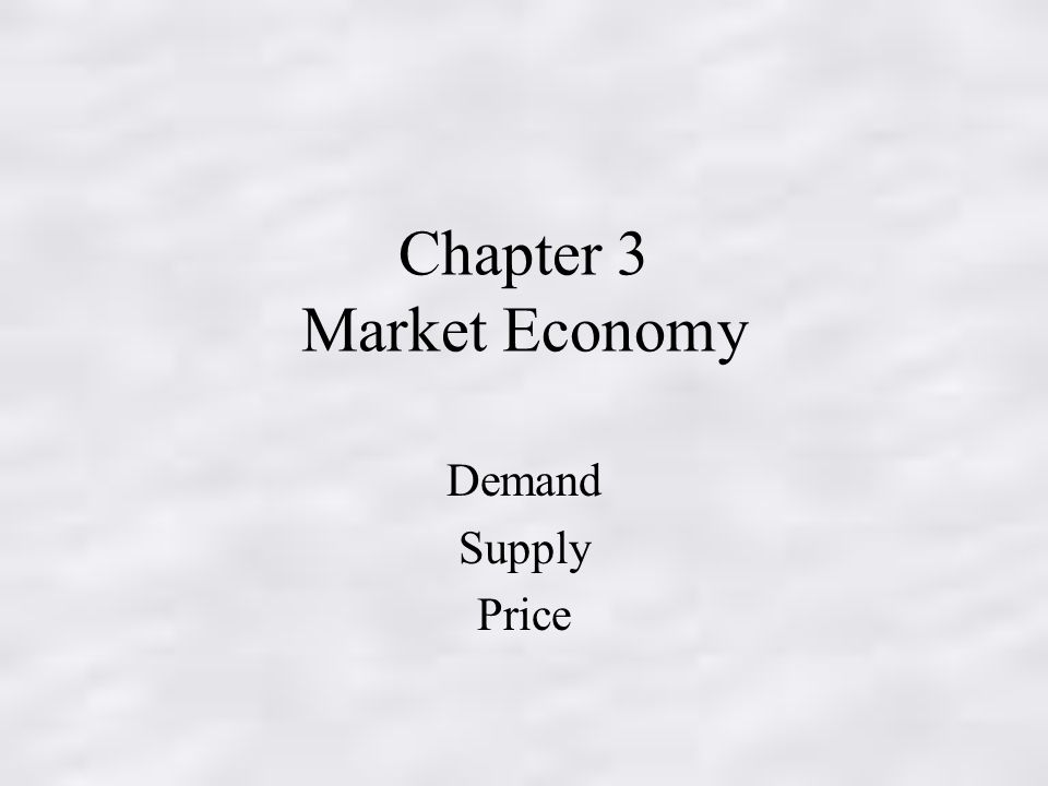 Chapter 3 Market Economy Demand Supply Price