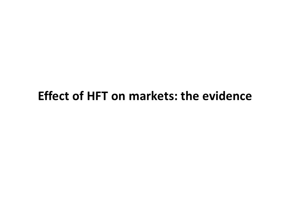Effect of HFT on markets: the evidence