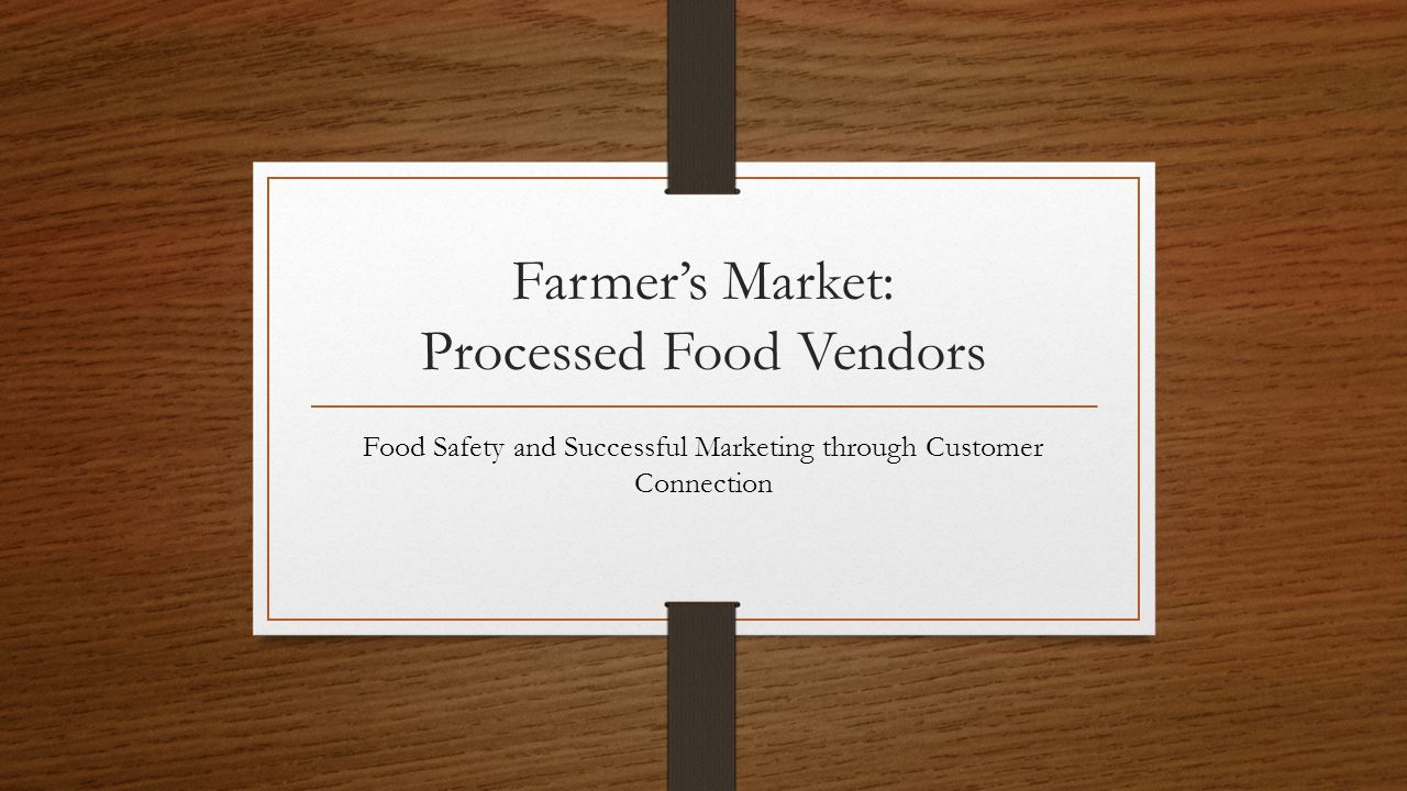 Farmers Market: Processed Food Vendors Food Safety and Successful Marketing through Customer Connection