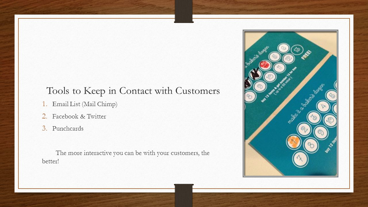 Tools to Keep in Contact with Customers 1. Email List (Mail Chimp) 2.