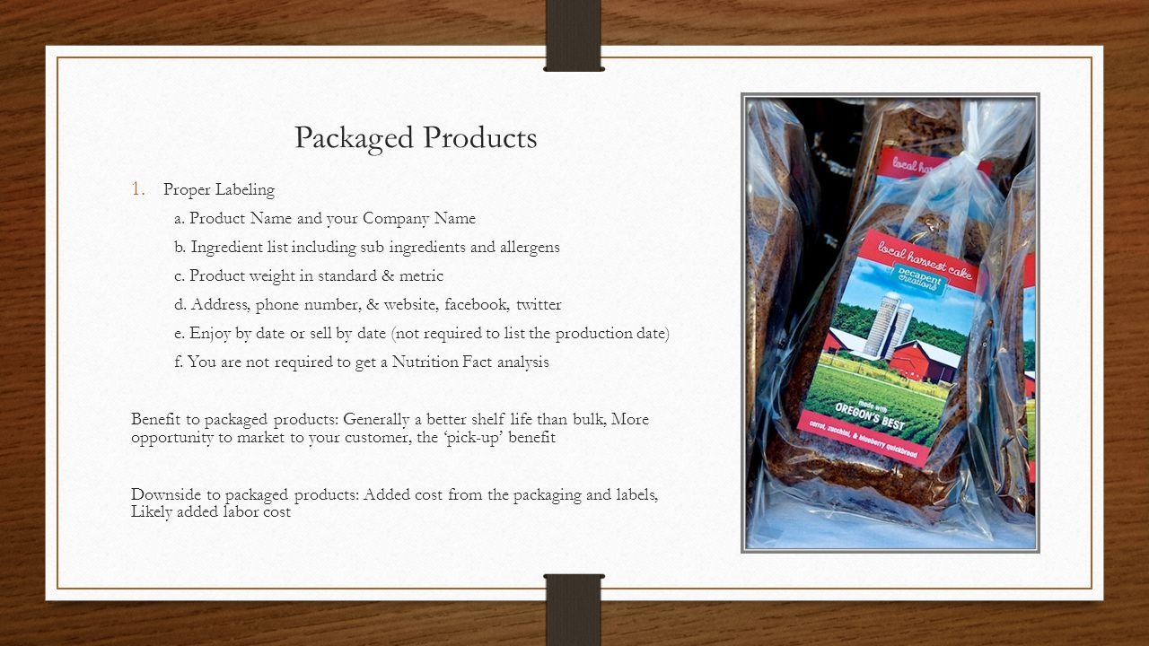 Packaged Products 1. Proper Labeling a. Product Name and your Company Name b. Ingredient list including sub ingredients and allergens c. Product weigh