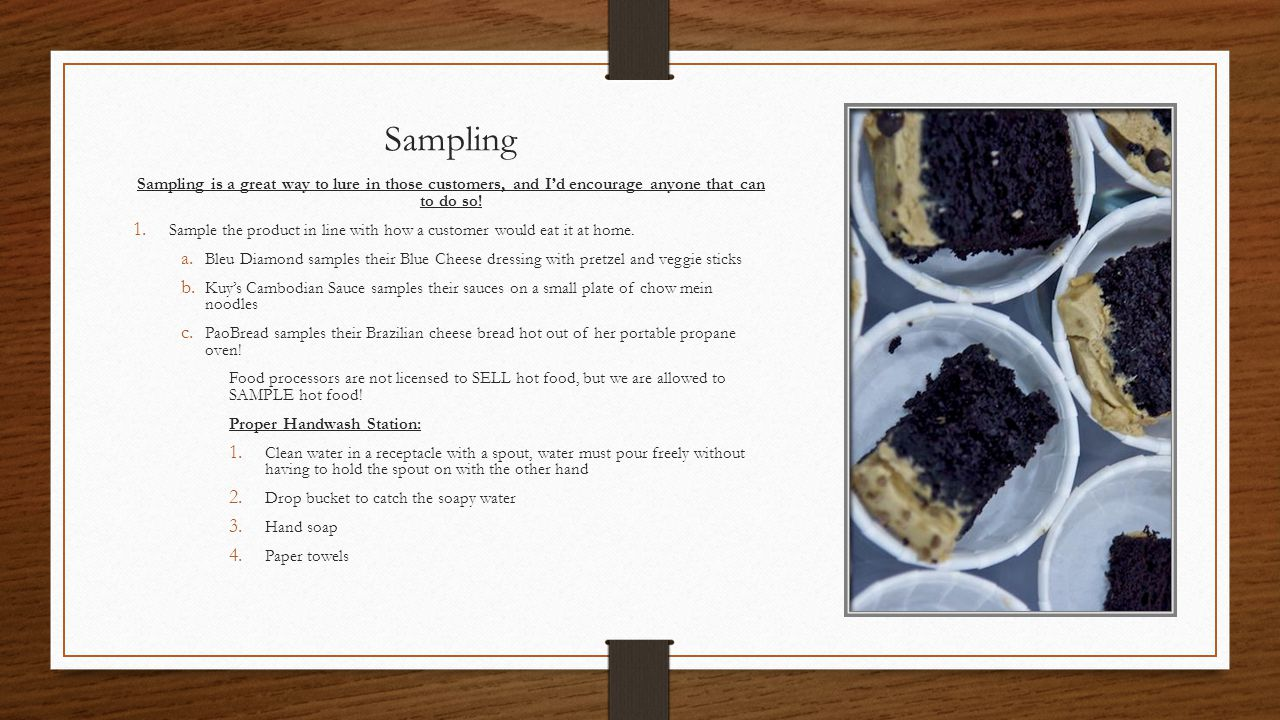 Sampling Sampling is a great way to lure in those customers, and Id encourage anyone that can to do so.