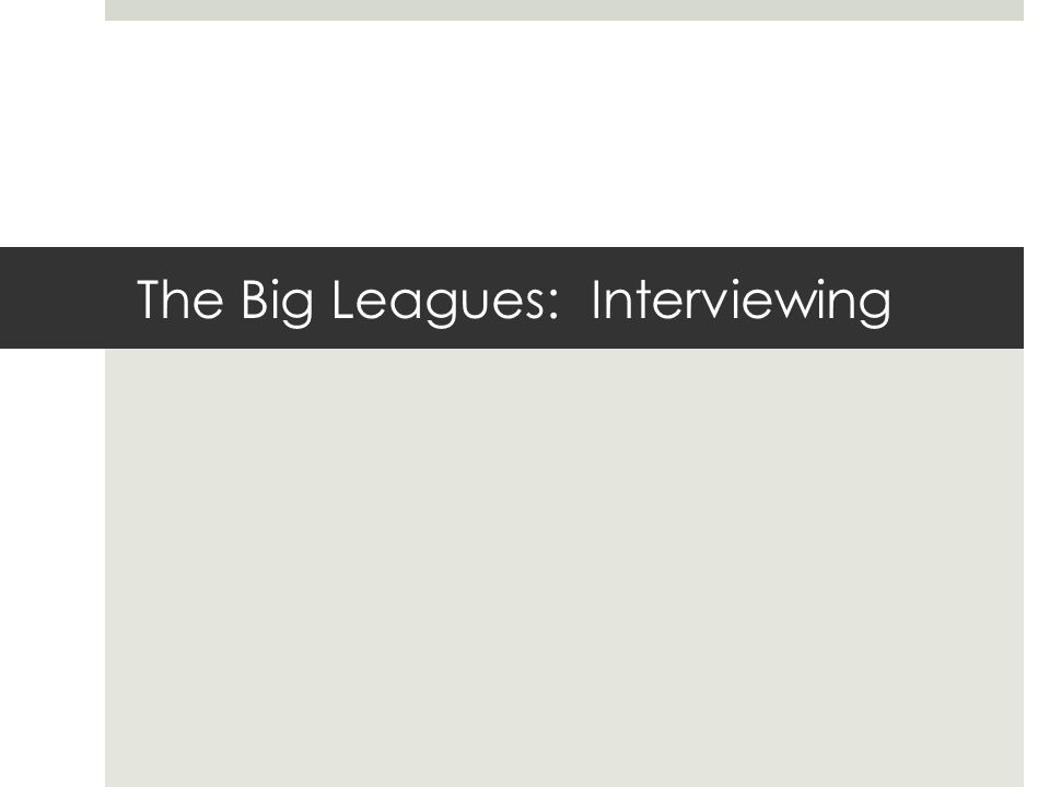 The Big Leagues: Interviewing