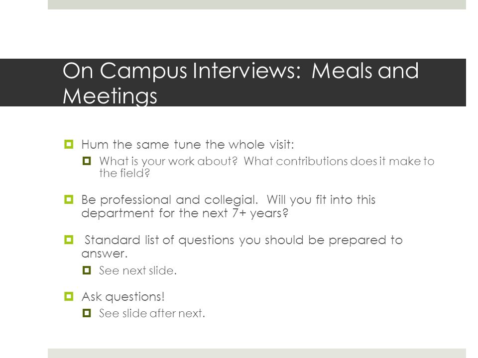 On Campus Interviews: Meals and Meetings Hum the same tune the whole visit: What is your work about.