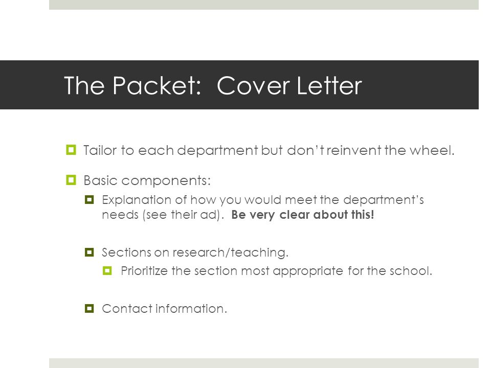 The Packet: Cover Letter Tailor to each department but dont reinvent the wheel.