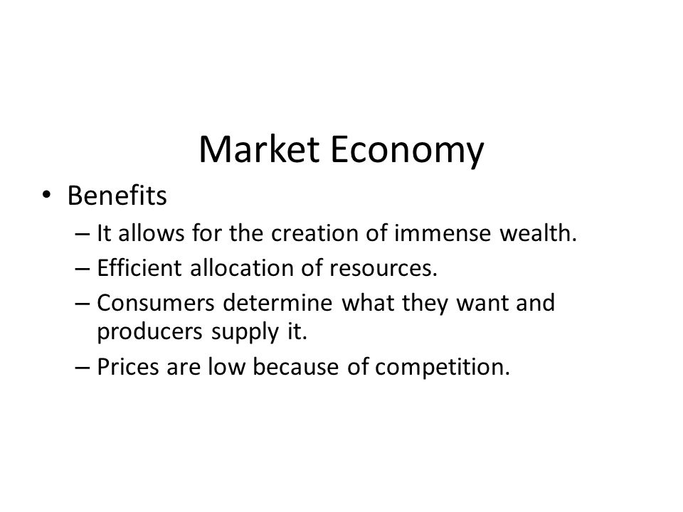 Market Economy Benefits – It allows for the creation of immense wealth.