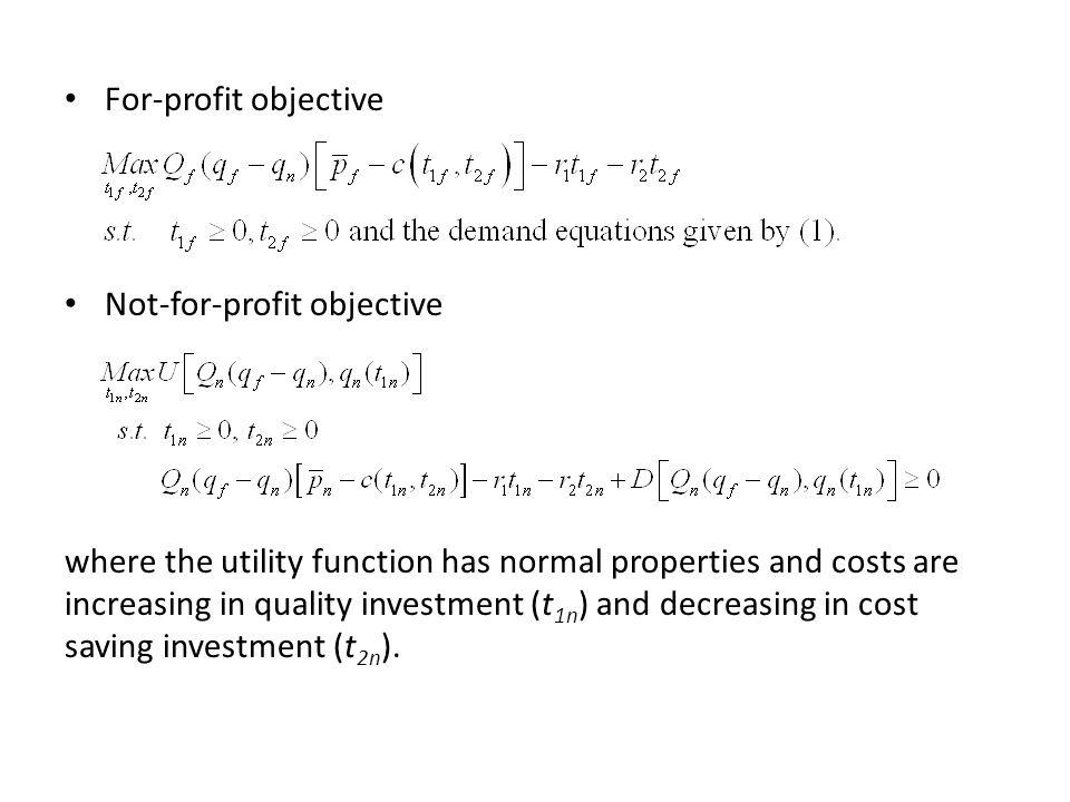 For-profit objective Not-for-profit objective where the utility function has normal properties and costs are increasing in quality investment (t 1n ) and decreasing in cost saving investment (t 2n ).