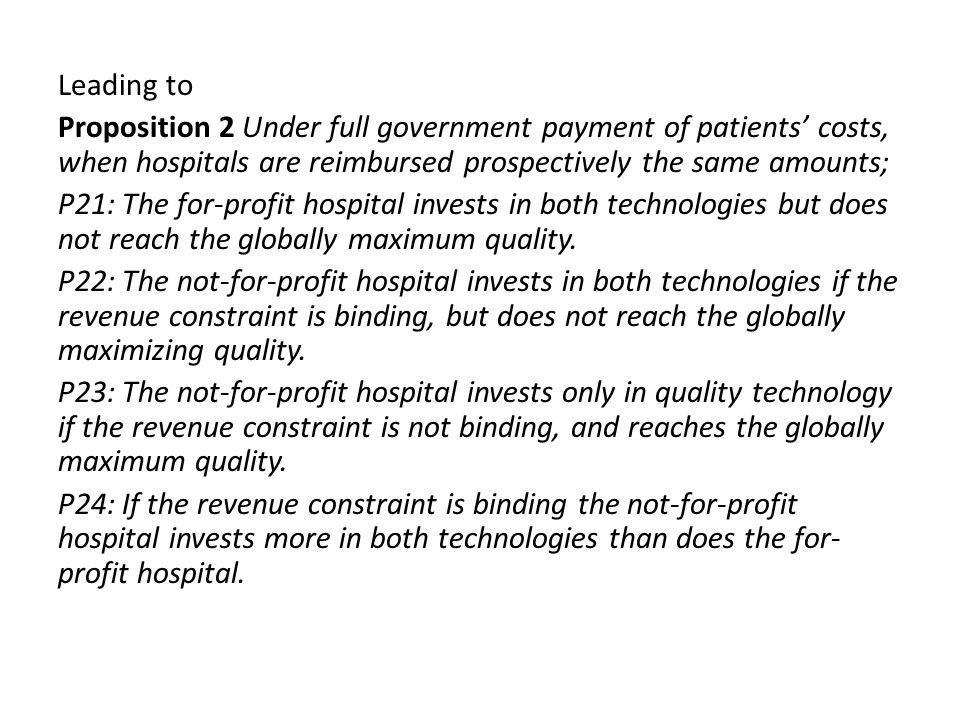 Leading to Proposition 2 Under full government payment of patients costs, when hospitals are reimbursed prospectively the same amounts; P21: The for-profit hospital invests in both technologies but does not reach the globally maximum quality.