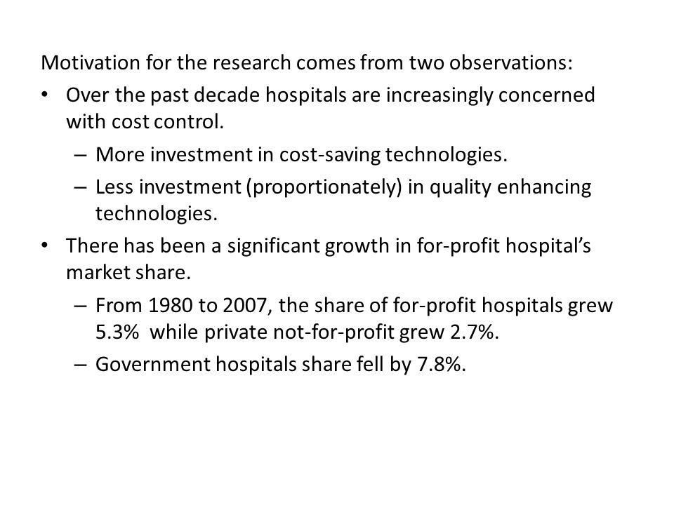 Motivation for the research comes from two observations: Over the past decade hospitals are increasingly concerned with cost control.
