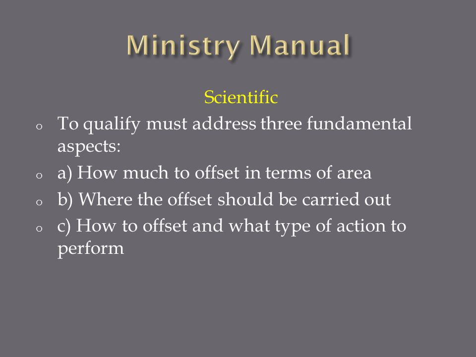Scientific o To qualify must address three fundamental aspects: o a) How much to offset in terms of area o b) Where the offset should be carried out o c) How to offset and what type of action to perform