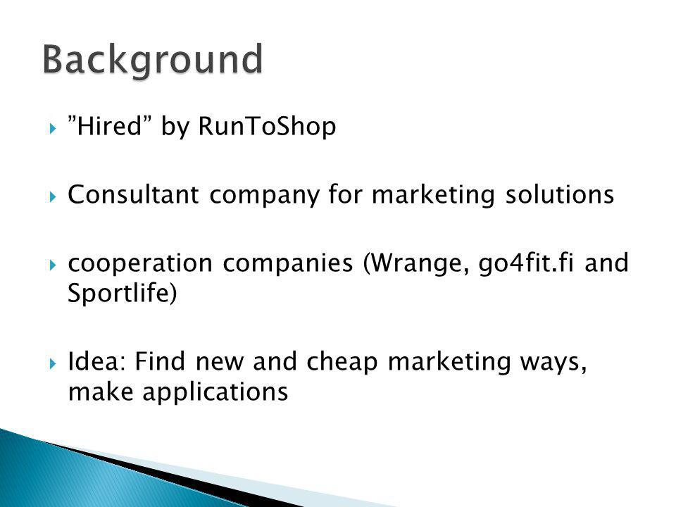 Hired by RunToShop Consultant company for marketing solutions cooperation companies (Wrange, go4fit.fi and Sportlife) Idea: Find new and cheap marketi