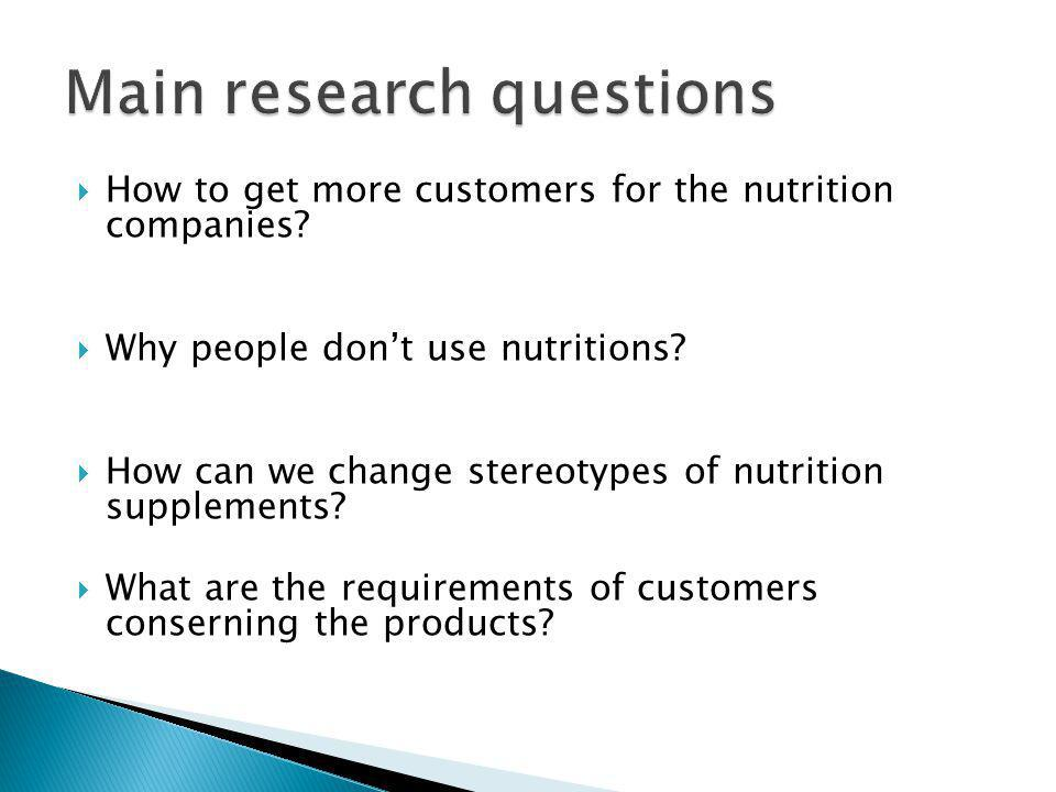 How to get more customers for the nutrition companies? Why people dont use nutritions? How can we change stereotypes of nutrition supplements? What ar