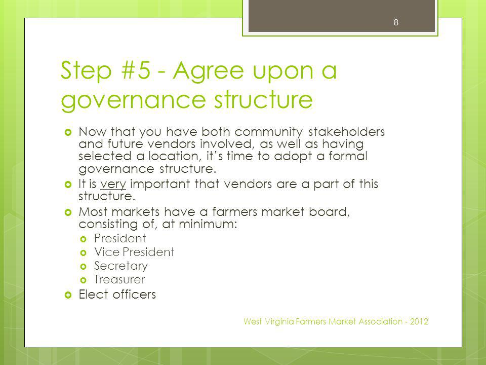 Step #5 - Agree upon a governance structure Now that you have both community stakeholders and future vendors involved, as well as having selected a location, its time to adopt a formal governance structure.