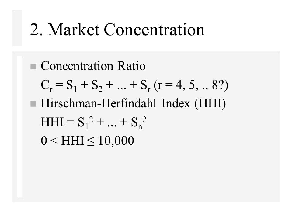 2. Market Concentration n Concentration Ratio C r = S 1 + S 2 +...