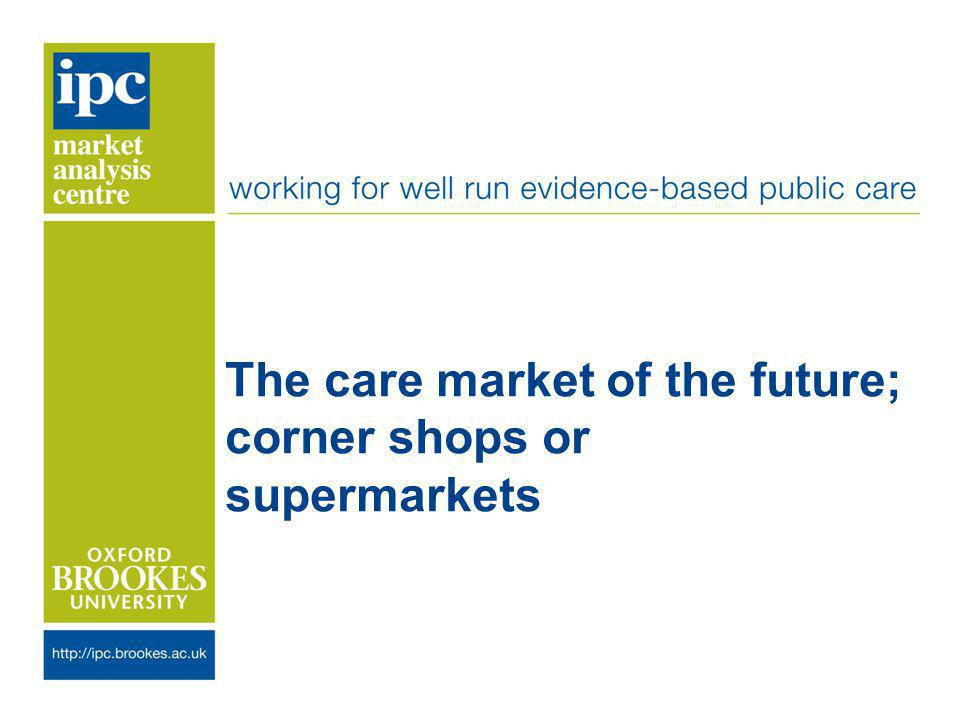 The care market of the future; corner shops or supermarkets
