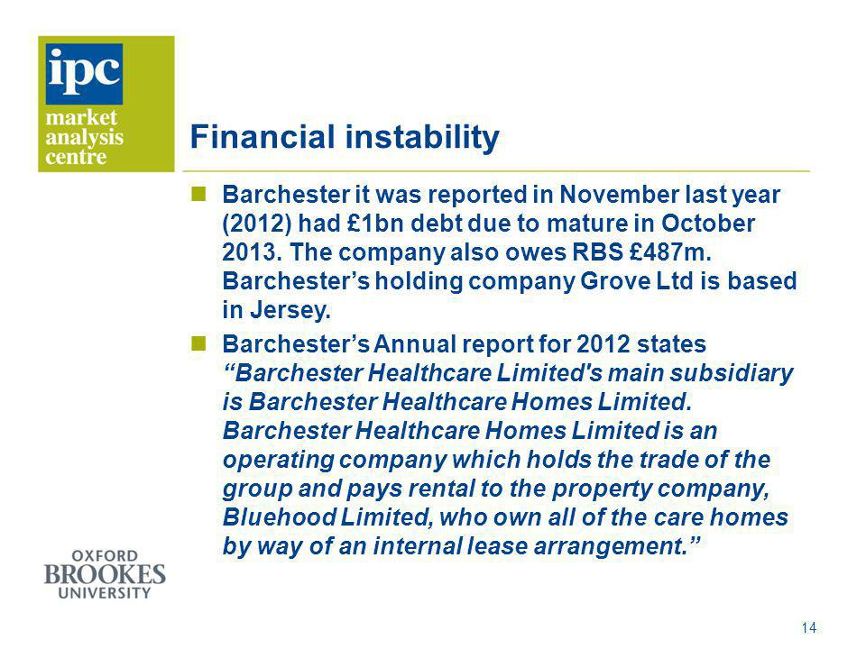 Financial instability Barchester it was reported in November last year (2012) had £1bn debt due to mature in October 2013. The company also owes RBS £