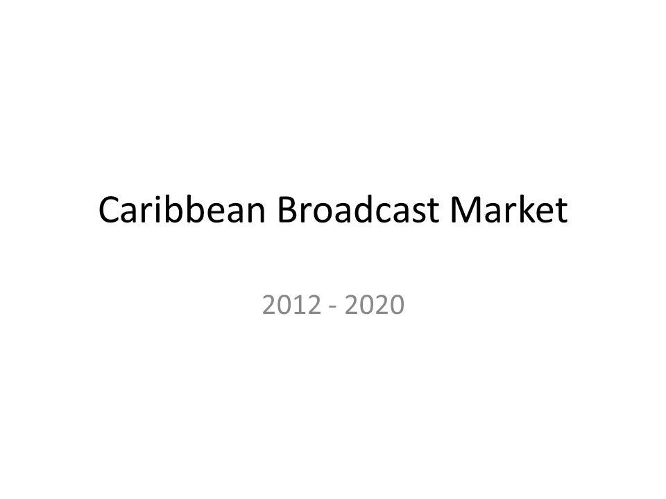 Caribbean Broadcast Market 2012 - 2020