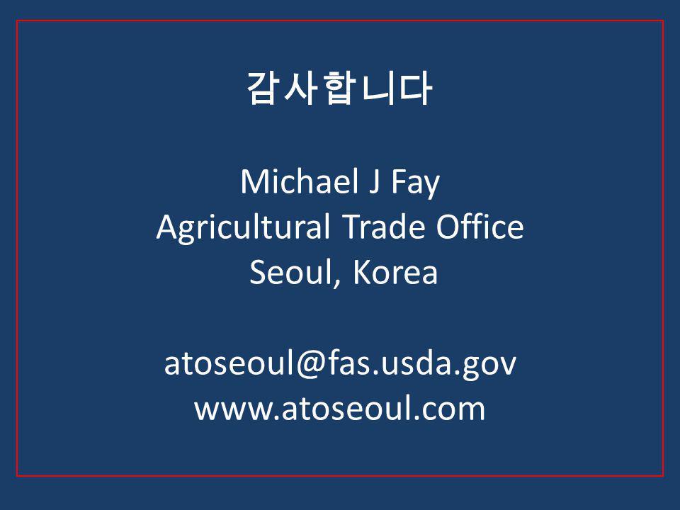 Michael J Fay Agricultural Trade Office Seoul, Korea atoseoul@fas.usda.gov www.atoseoul.com